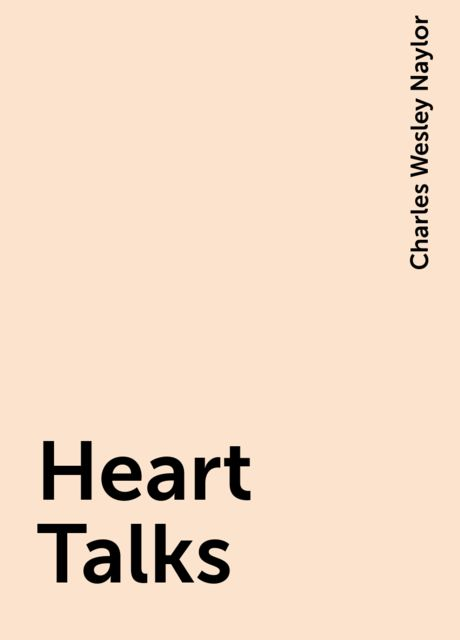 Heart Talks, Charles Wesley Naylor