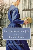 An Unexpected Joy, Kelly Irvin, Tricia Goyer, Amy Clipston, Ruth Reid