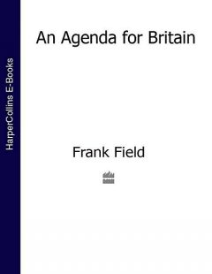 An Agenda for Britain, Frank Field
