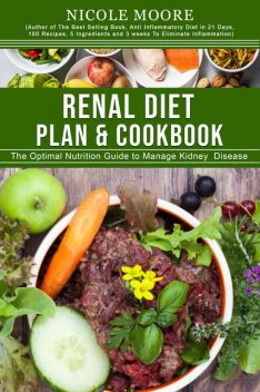 Renal Diet Plan & Cookbook, Nicole Moore