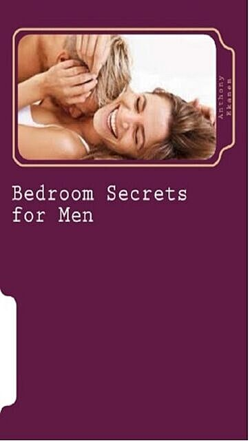 Bedroom Secrets for Men, Anthony Ekanem