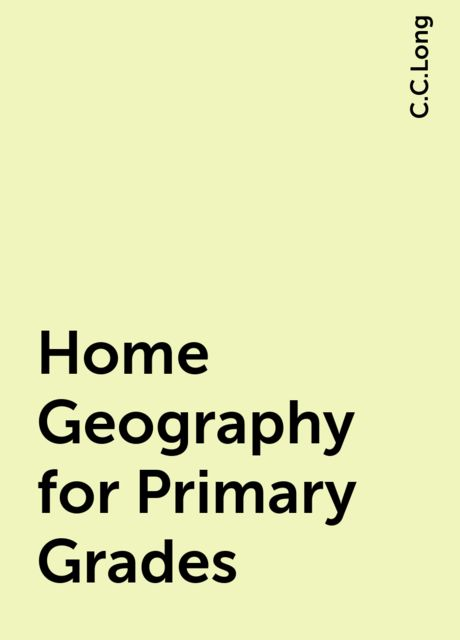 Home Geography for Primary Grades, C.C.Long