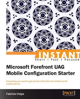 Instant Microsoft Forefront UAG Mobile Configuration Starter, Fabrizio Volpe