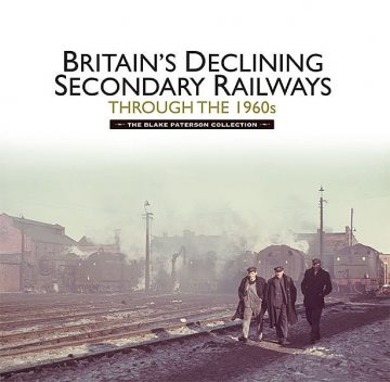 Britain's Declining Secondary Railways through the 1960s, Kevin McCormack, Martin Jenkins