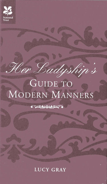 Her Ladyship's Guide to Modern Manners, Lucy Gray, Robert Allen