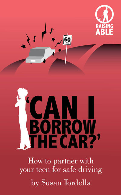 Can I Borrow the Car?' How to Partner With Your Teen for Safe Driving, Susan Boone's Tordella