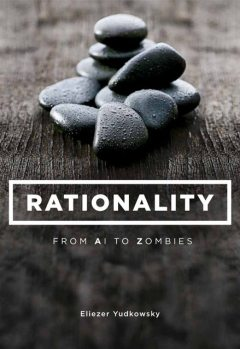 Rationality: From AI to Zombies, Eliezer Yudkowsky