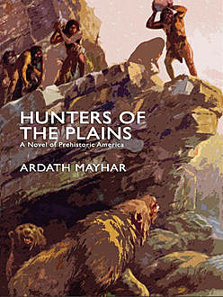 Hunters of the Plains: A Novel of Prehistoric America, Ardath Mayhar