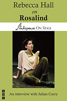 Rebecca Hall on Rosalind (Shakespeare on Stage), Julian Curry, Rebecca Hall