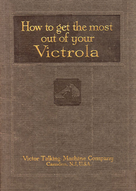 How To Get the Most Out of Your Victrola, Victor Talking Machine Company