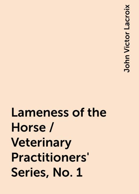 Lameness of the Horse / Veterinary Practitioners' Series, No. 1, John Victor Lacroix