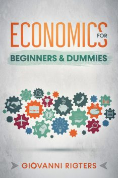 Economics for Beginners & Dummies, Giovanni Rigters