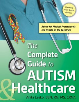 The Complete Guide to Autism & Healthcare, Anita Lesko