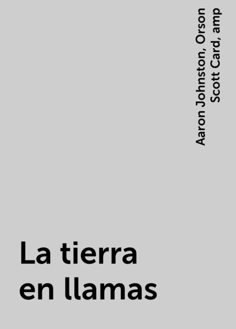 La tierra en llamas, Orson Scott Card, amp, Aaron Johnston
