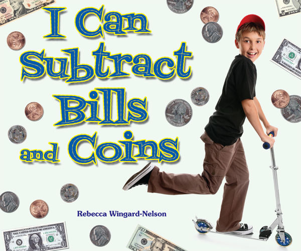 I Can Subtract Bills and Coins, Rebecca Wingard-Nelson