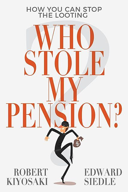Who Stole My Pension, Robert Kiyosaki, Edward Siedle