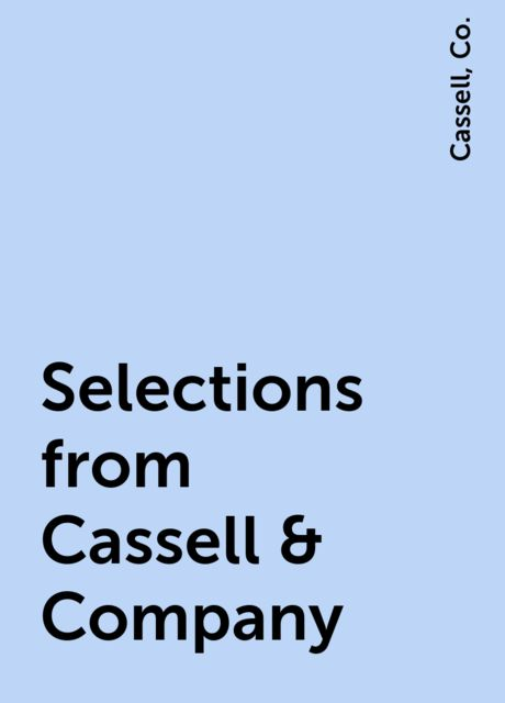 Selections from Cassell & Company, Co., Cassell