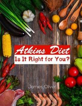 Atkins Diet: Is It Right for You, Oliver James