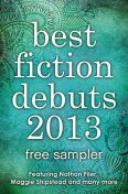 Best Fiction Debuts 2013: Free Sampler, Nathan Filer, Charles Dubow, Helene Wecker, Rosie Garland, Tracy Guzeman, Shipstead