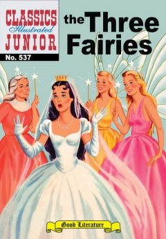 The Three Fairies   - Classics Illustrated Junior, Albert Lewis Kanter