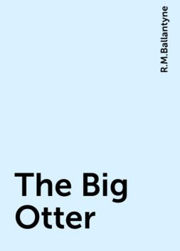 The Big Otter, R.M.Ballantyne