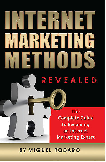 Internet Marketing Revealed The Complete Guide to Becoming an Internet Marketing Expert, Miguel Todaro