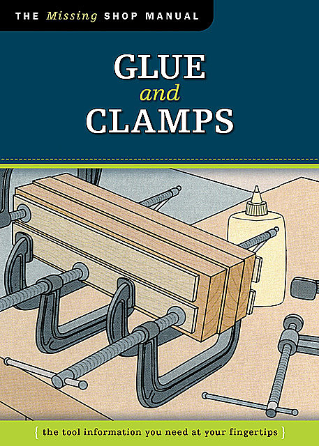Glue and Clamps (Missing Shop Manual), Skills Institute Press