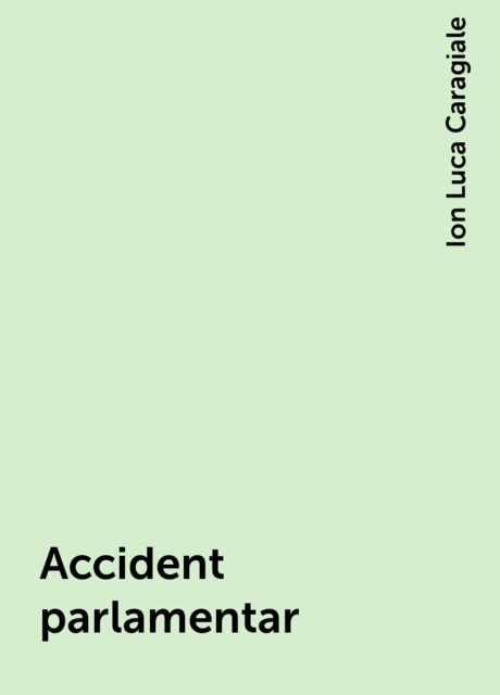Accident parlamentar, Ion Luca Caragiale