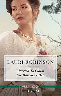 Married To Claim The Rancher's Heir, Lauri Robinson