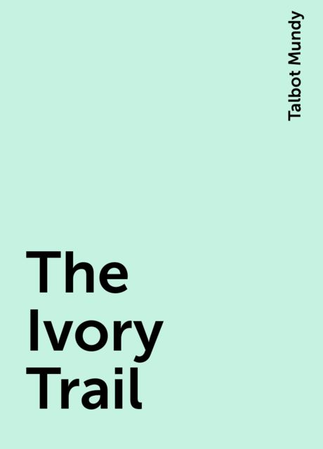 The Ivory Trail, Talbot Mundy