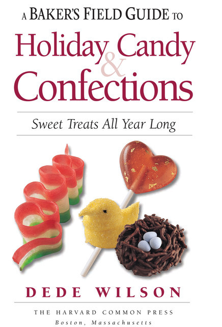 A Baker's Field Guide to Holiday Candy & Confections, Dede Wilson