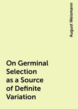 On Germinal Selection as a Source of Definite Variation, August Weismann