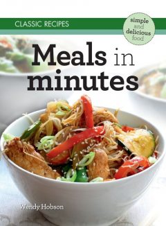 Classic Recipes: Meals in Minutes, Wendy Hobson