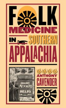 Folk Medicine in Southern Appalachia, Anthony Cavender