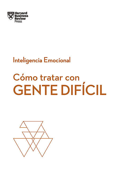 Cómo tratar con gente difícil, Harvard Business Review