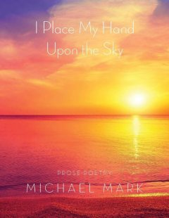 I Place My Hand Upon the Sky, Michael Mark