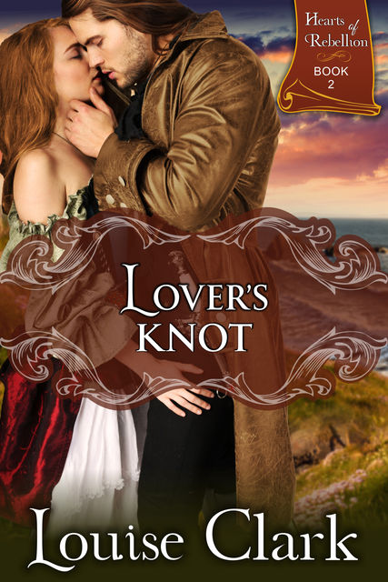 Lover's Knot (Hearts of Rebellion Series, Book 2), Louise Clark