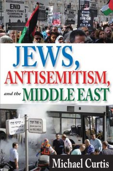 Jews, Antisemitism, and the Middle East, Michael Curtis