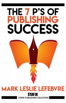 The 7 P's of Publishing Success, Mark Leslie Lefebvre