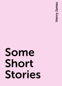 Some Short Stories, Henry James