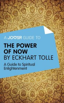 A Joosr Guide to The Power of Now by Eckhart Tolle, Joosr
