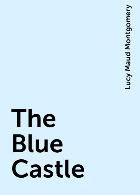 The Blue Castle, Lucy Maud Montgomery
