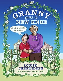 Granny Gets a New Knee: And a Whole Lot More, Louise Chegwidden