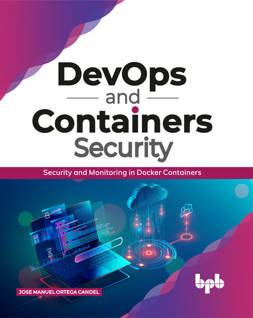 DevOps and Containers Security: Security and Monitoring in Docker Containers, Jose Manuel Ortega Candel