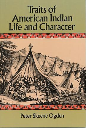 Traits of American Indian Life and Character, Peter Skeene Ogden
