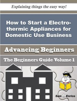 How to Start a Electro-thermic Appliances for Domestic Use Business (Beginners Guide), Pa Centeno