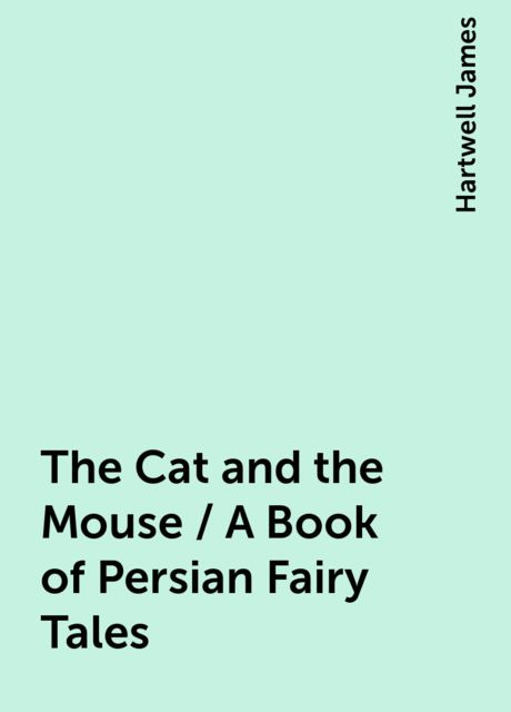 The Cat and the Mouse / A Book of Persian Fairy Tales, Hartwell James