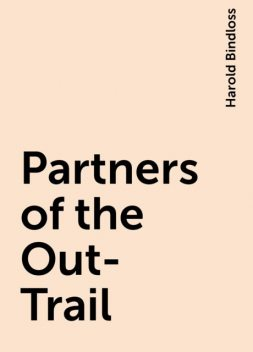 Partners of the Out-Trail, Harold Bindloss
