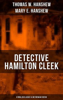 Detective Hamilton Cleek: 8 Thriller Classics in One Premium Edition, Thomas W.Hanshew, Mary E.Hanshew