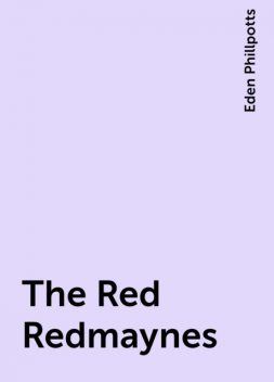 The Red Redmaynes, Eden Phillpotts